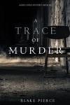 A Trace Of Murder A Keri Locke Mystery--Book 2