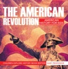 The American Revolution American History For Kids - Children Explore History Book Edition