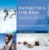 Antartica For Kids People Places And Cultures - Children Explore The World Books