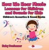 How We Hear Music - Lessons For Children And Sounds For Kids - Childrens Acoustics  Sound Books