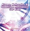 Atoms Molecules  Quantum Mechanics For Kids