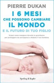 I 6 MESI CHE POSSONO CAMBIARE IL MONDO E IL FUTURO DI TUO FIGLIO