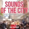 Sounds Of The City  Sense  Sensation Books For Kids