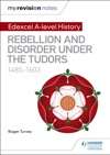 My Revision Notes Edexcel A Level History Rebellion And Disorder Under The Tudors 1485-1603