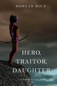Hero, Traitor, Daughter (Of Crowns and Glory—Book 6) - Morgan Rice Cover Art