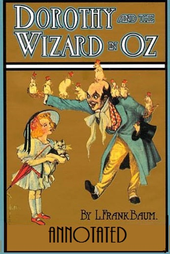 Dorothy and the Wizard in Oz Illustrated and Annotated