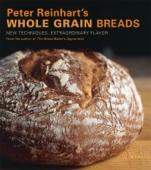 Peter Reinhart's Whole Grain Breads - Peter Reinhart & Ron Manville Cover Art