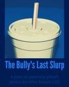 The Bullys Last Slurp
