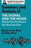 Worth Books - Summary and Analysis of The Signal and the Noise: Why So Many Predictions Fail—but Some Don't artwork