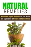 Natural Remedies Homemade Organic Remedies For Your Health And Appearance To Prevent And Heal Sickness