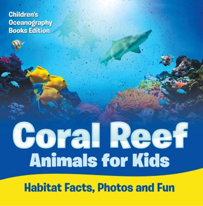 Coral Reef Animals for Kids Habitat Facts Photos and Fun  Childrens Oceanography Books Edition