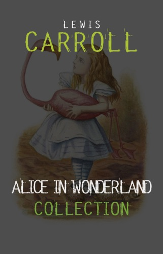 Alice in Wonderland Collection  All Four Books Alice in Wonderland Alice Through the Looking Glass Hunting of the Snark and Alice Underground