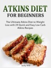 Atkins Diet For Beginners The Ultimate Atkins Diet For Weight Loss With 24 Atkins Diet Recipes