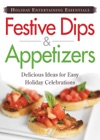 Holiday Entertaining Essentials Festive Dips And Appetizers