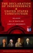 The Declaration of Independence & United States Constitution – Including Bill of Rights and Complete Amendments - George Washington, Thomas Jefferson, John Adams, Benjamin Franklin, James Madison & U.S. Government Cover Art
