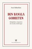 Ann Heberlein - Den banala godheten : Mångkultur, integration och svenska värderingar bild