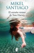 Mikel Santiago - El extraño verano de Tom Harvey portada