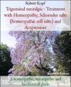 Trigeminal Neuralgia - Treatment With Homeopathy Schuessler Salts Homeopathic Cell Salts And Acupressure