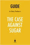 Guide To Gary Taubess The Case Against Sugar By Instaread