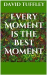 Every Moment Is The Best Moment The Essence Of Enlightenment
