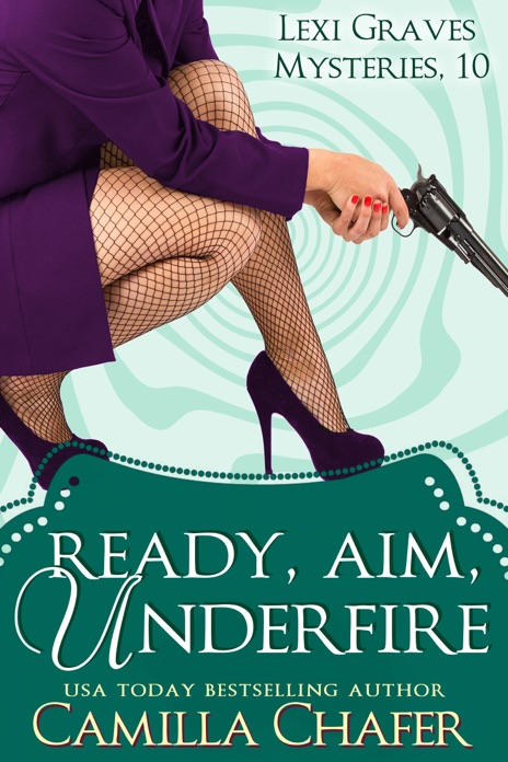 Ready Aim Under Fire Lexi Graves Mysteries 10 Camilla Chafer Book