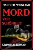 Mord vor Schönheit: Kriminalroman