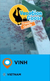 VACATION GOOSE TRAVEL GUIDE VINH VIETNAM