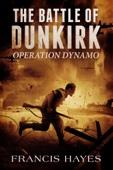The Battle of Dunkirk: Operation Dynamo