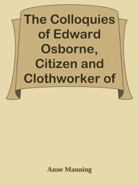 THE COLLOQUIES OF EDWARD OSBORNE, CITIZEN AND CLOTHWORKER OF LONDON