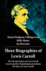 THREE BIOGRAPHIES OF LEWIS CARROLL: THE LIFE AND LETTERS OF LEWIS CARROLL + LEWIS CARROLL IN WONDERLAND AND AT HOME + THE STORY OF LEWIS CARROLL
