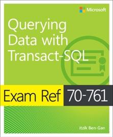 EXAM REF 70-761 QUERYING DATA WITH TRANSACT-SQL, 1/E
