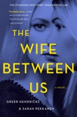 Greer Hendricks & Sarah Pekkanen - The Wife Between Us  artwork