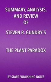 SUMMARY, ANALYSIS, AND REVIEW OF STEVEN R. GUNDRYS THE PLANT PARADOX