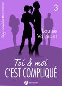 Toi et moi : C'est compliqué, Vol. 3 - Louise Valmont