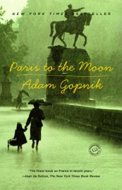 Paris to the Moon - Adam Gopnik Book