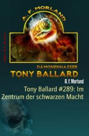 TONY BALLARD #289: IM ZENTRUM DER SCHWARZEN MACHT