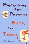 Psychology for Parents: Birth to Teens