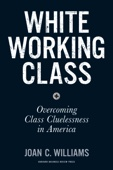 White Working Class - Joan C. Williams Cover Art
