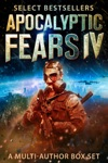 Apocalyptic Fears IV A Multi-Author Box Set Of Sci-Fi And Horror