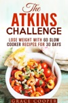 The Atkins Challenge Lose Weight With 60 Slow Cooker Recipes For 30 Days
