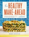 The Healthy Make-Ahead Cookbook Wholesome Flavorful Freezer Meals The Whole Family Will Enjoy