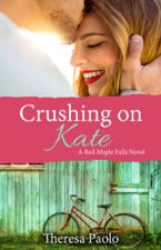 Crushing on Kate (Red Maple Falls Novel, #2)
