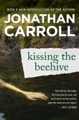 Jonathan Carroll - Kissing the Beehive artwork