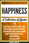 Happiness A Collection Of Quotes From Anne Frank Aristotle Dalai Lama Dale Carnegie Eleanor Roosevelt Jack Kerouac John Lennon Gandhi Mark Twain Mother Teresa Oprah Winfrey And Many More