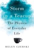 Storm in a Teacup: The Physics of Everyday Life - Helen Czerski Cover Art
