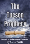 The Tucson Prophecy A Prequel Novella To The Paranormal Gift Series