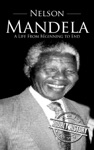 Nelson Mandela A Life From Beginning To End