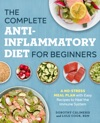 The Complete Anti-Inflammatory Diet For Beginners A No-Stress Meal Plan With Easy Recipes To Heal The Immune System