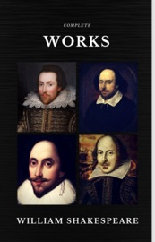 COMPLETE WORKS OF WILLIAM SHAKESPEARE (37 PLAYS, 160 SONNETS AND 5 POETRY BOOKS WITH ACTIVE TABLE OF CONTENTS) (QUATTRO CLASSICS)