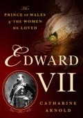 Edward VII - Catharine Arnold Cover Art